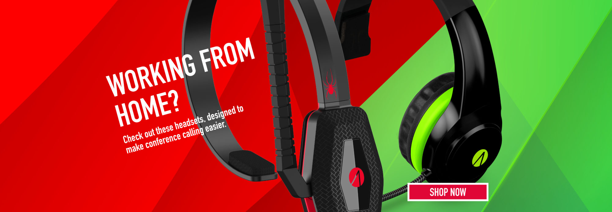 WORKING FROM HOME? WE HAVE A HEADSET FOR THAT!